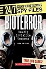 Bioterror: Deadly Invisible Weapons (24/7: Science Behind the Scenes: Spy Files) Library Binding