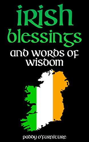 IRISH BLESSINGS: Irish Words of Wisdom For Saint Patrick's Day (IRISH BLESSINGS IRISH SAYINGS IRISH HISTORY IRISH CULTURE SAINT PATRICK SERIES Book 1)