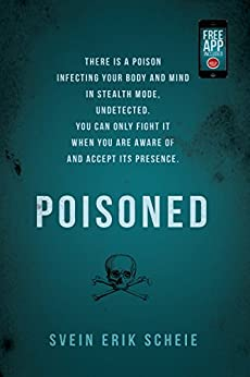 Poisoned: There is a poison infecting your body and mind in stealth mode, undetected. You can only fight it when you are aware of and accept its presence. by [Scheie, Svein Erik]