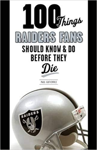 Paul Gutierrez - 100 Things Raiders Fans Should Know & Do Before They Die