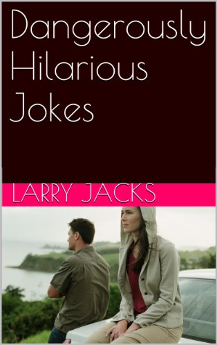 Dangerously Hilarious Jokes