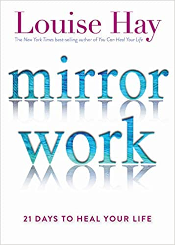 Mirror Work: 21 Days to Heal Your Life: Louise Hay: 9781401949822