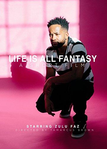 Life Is All Fantasy (Short Film)