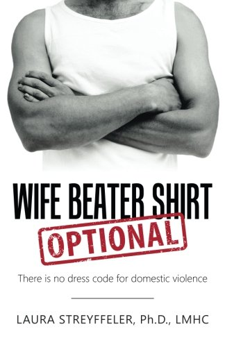 Wife Beater Shirt Optional: There is no dress code for domestic violence