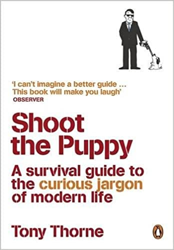 Shoot the Puppy: A Survival Guide to the Curious Jargon of Modern Life