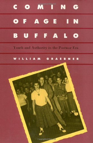 Coming Of Age In Buffalo: Youth And Authority In The Postwar Era