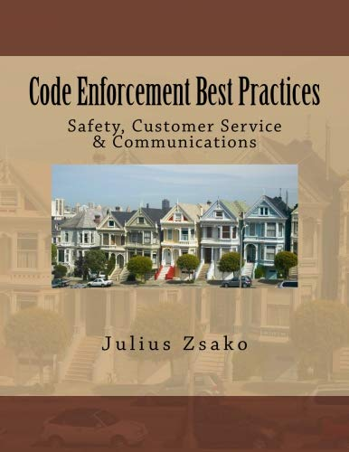 Code Enforcement Best Practices: Safety, Customer Service & Communications (America's Best Customer Service)