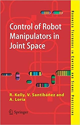 Control of robot manipulators in joint space advanced textbooks in control of robot manipulators in joint space advanced textbooks in control and signal processing 2005th edition fandeluxe Images