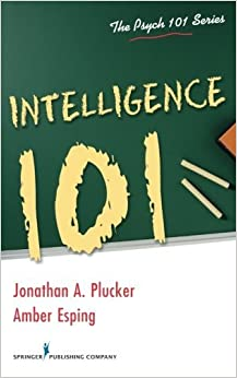 Intelligence 101 (Psych 101) by Jonathan Plucker PhD (2013-11-12)