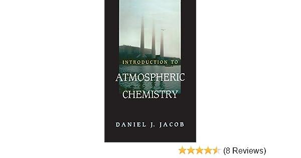 Introduction to Atmospheric Chemistry, Daniel J  Jacob - Amazon com