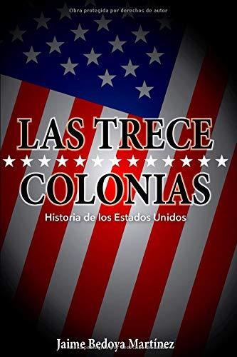 Las trece colonias: Historia de los Estados Unidos: Amazon.es: Jaime Bedoya Martínez, Jaime Vaca: Libros