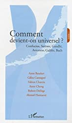 Comment devient-on universel ? : Tome 1, Confucius, Socrate, Gandhi, Avicenne, Galilée, Bach