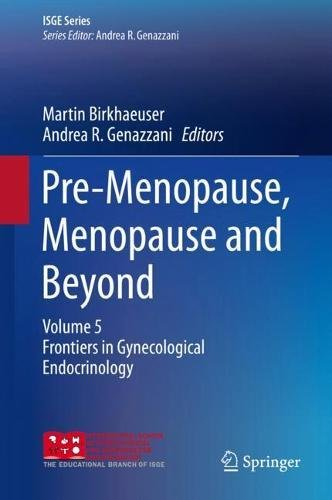 Pre-Menopause, Menopause and Beyond: Volume 5: Frontiers in Gynecological Endocrinology (ISGE Series) by Springer