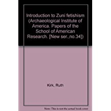 Introduction to Zuni fetishism (Archaeological Institute of America. Papers of the School of American Research. [New ser.,no.34])