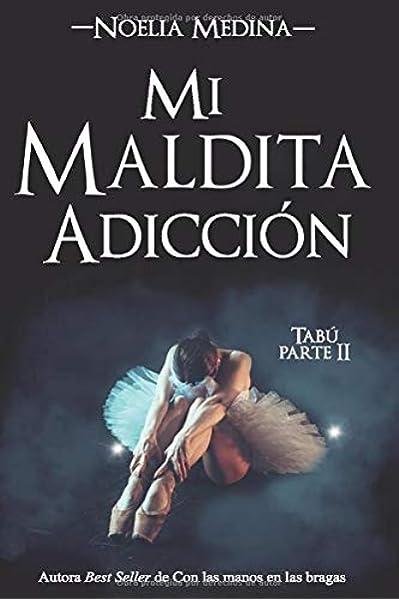 Mi maldita adicción (Bilogía Tabú): Amazon.es: Medina, Noelia, Medina, Noelia: Libros