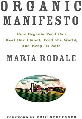 Organic Manifesto: How Organic Food Can Heal Our Planet, Feed the World, and Keep Us Safe