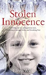 [(Stolen Innocence: My Story of Growing Up in a Polygamous Sect, Becoming a Teenage Bride, and Breaking Free of Warren Jeffs )] [Author: Elissa Wall] [Mar-2009]
