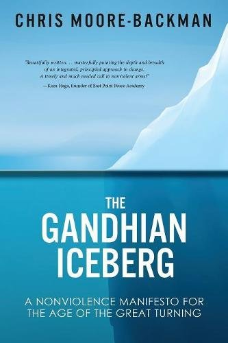 Read Online The Gandhian Iceberg: A Nonviolence Manifesto for the Age of the Great Turning pdf epub