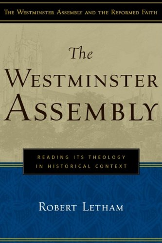 (The Westminster Assembly: Reading Its Theology in Historical Context (Westminster Assembly and the Reformed Faith))