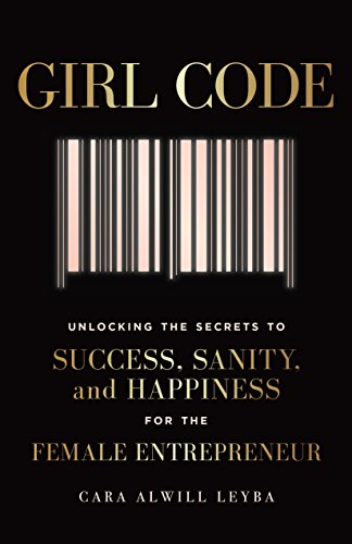 Girl Code: Unlocking the Secrets to Success, Sanity, and Happiness for the...