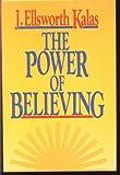 Power of Believing, J. Ellsworth Kalas, 0849905680