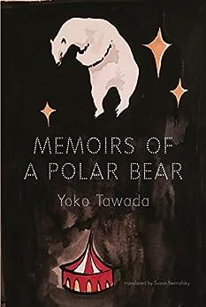 Memoirs of a Polar Bear by [Tawada, Yoko]