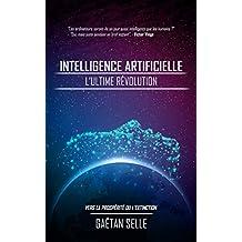 Intelligence artificielle - L'ultime révolution: Vers la prospérité ou l'extinction (French Edition)