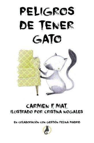 Peligros de tener gato Tapa blanda – 12 ene 2016 Carmen Flores Mateo Cristina Nogales Aranda Jonathan Gomez Narros Daniel G. Dominguez
