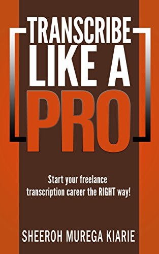 transcribe like a pro start your freelance transcription career the right way by kiarie