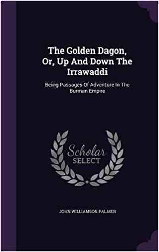 Book The Golden Dagon, Or, Up And Down The Irrawaddi: Being Passages Of Adventure In The Burman Empire