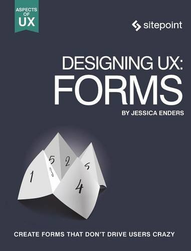 Designing UX: Forms: Create Forms That Don't Drive Your Users Crazy (Aspects of UX) (Html5 And Css3 For The Real World)