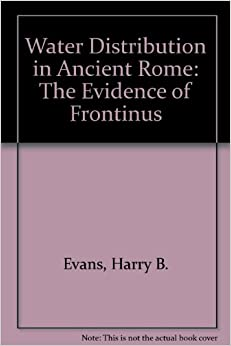 Book Water Distribution in Ancient Rome: The Evidence of Frontinus