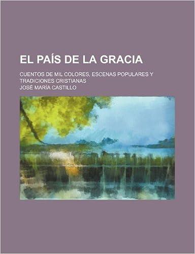 El Pais de La Gracia; Cuentos de Mil Colores, Escenas Populares y ...