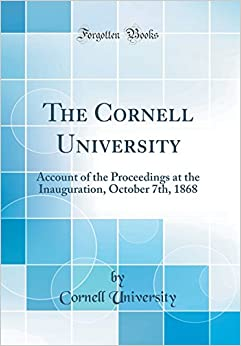 Book The Cornell University: Account of the Proceedings at the Inauguration, October 7th, 1868 (Classic Reprint)