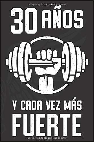30 Años Y Cada Vez Más Fuerte: Regalo de Cumpleaños 30 Años ...