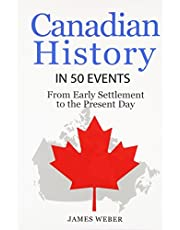 History: Canadian History in 50 Events: From Early Settlement to the Present Day (Canadian History For Dummies, Canada History, History Books)