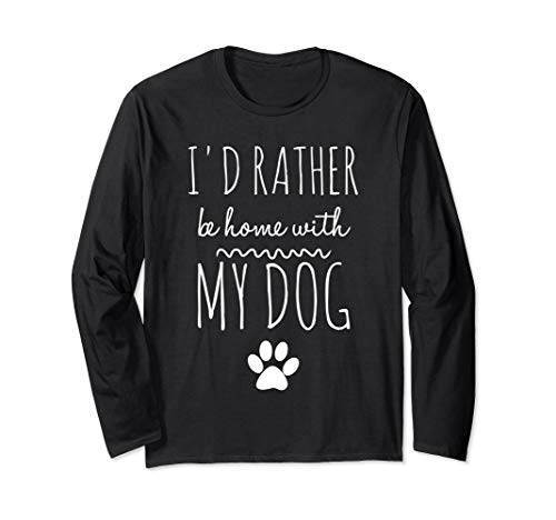 I'd Rather Be Home With My Dog Funny Long Sleeve Shirt Tee Dog Long Sleeve Tee