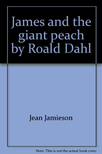 James and the giant peach by Roald Dahl: Literary unit (Novel units) (James And The Giant Peach Novel Study)