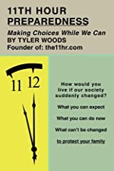 11Th Hour Preparedness: Making Choices While We Can by Tyler Woods (2010-09-02) Paperback