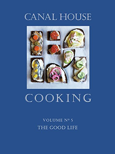Canal House Cooking Volume N° 5: The Good Life by Christopher Hirsheimer, Melissa Hamilton