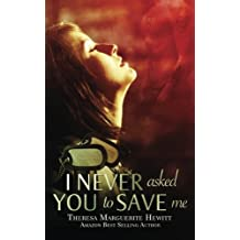 I Never Asked You To Save Me (Wakefield Romance) (Volume 3) by Theresa Marguerite Hewitt (2013-06-23)