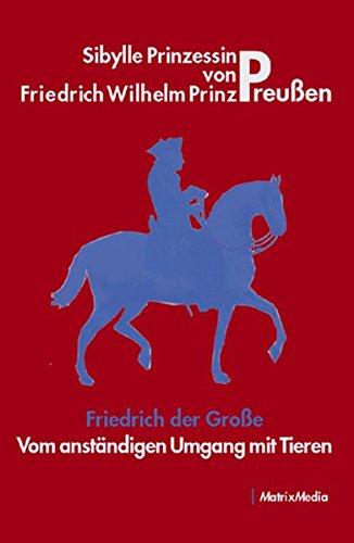Friedrich der Große - Vom anständigen Umgang mit Tieren
