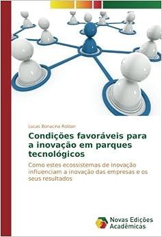Condições favoráveis para a inovação em parques tecnológicos: Como estes ecossistemas de inovação influenciam a inovação das empresas e os seus resultados (Portuguese Edition)