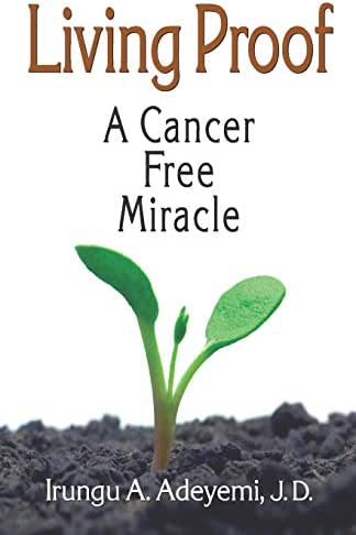 Living Proof: A Cancer Free Miracle: A Cancer Free Miracle