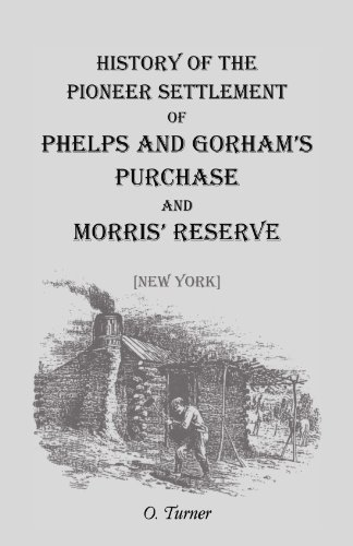 History of the Pioneer Settlement of Phelps and Gorhams Purchase and Morris' Reserve (New York)