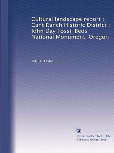 Cultural landscape report : Cant Ranch Historic District : John Day Fossil Beds National Monument, Oregon (John Day Fossil Beds National Monument Oregon)