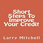 Short Steps to Improve Your Credit | Larry Mitchell