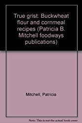 Title: True grist Buckwheat flour and cornmeal recipes Pa