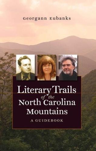 Literary Trails of the North Carolina Mountains: A Guidebook (North Carolina Literary Trails)
