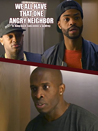 We All Have That One Angry Neighbor ft. King Bach, Conceited & Godfrey